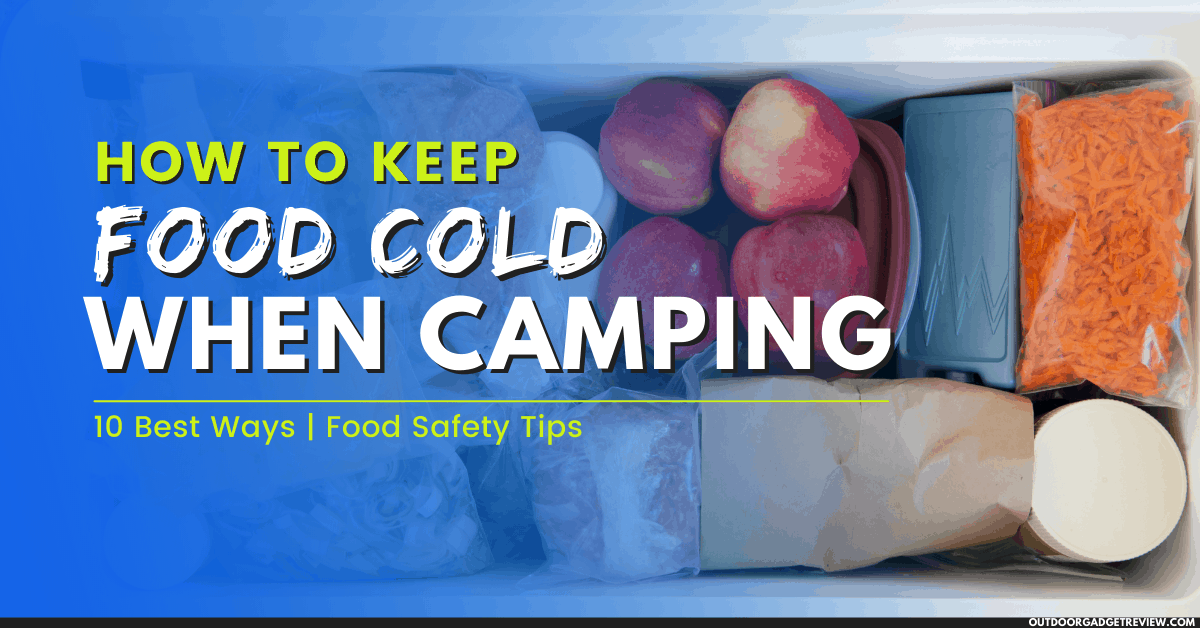 How to Keep Food Cold when Camping